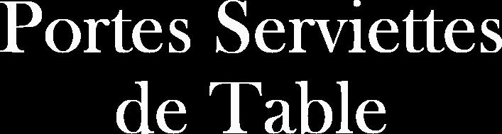 Portes Serviettes de Table_ Elles pour Elise